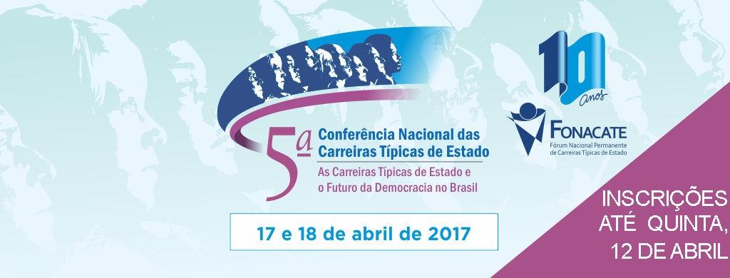 Inscrições da 5ª Conferência das Carreiras de Estado são prorrogadas até quinta, 12